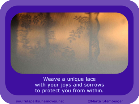 """Weave a unique lace with your joys and sorrows to protect you from within."" ~ Soulful Wizardess"