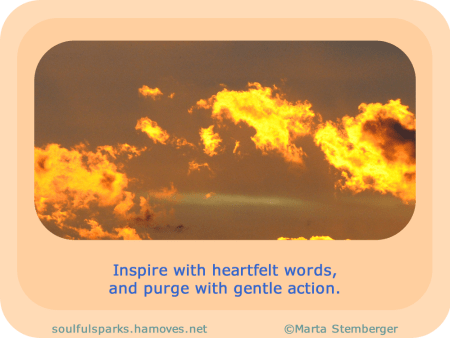 """Inspire with heartfelt words, and purge with gentle action."" ~ Soulful Wizardess"