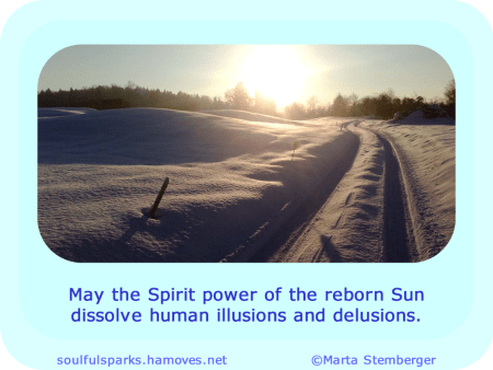 """May the Spirit power of the reborn Sun dissolve human illusions and delusions."" ~ Soulful Wizardess"