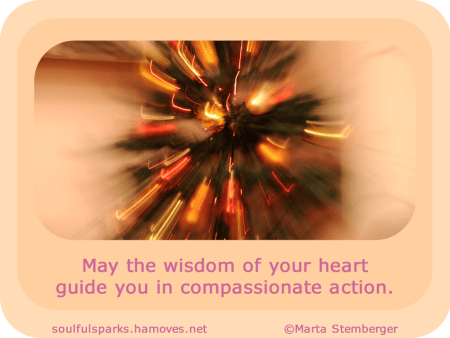 """""""May the wisdom of your heart guide you in compassionate action."""" ~ Soulful Wizardess"""