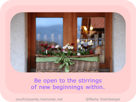 """Be open to the stirrings of new beginnings within."" ~ Soulful Wizardess"