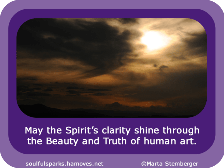 """""""May the Spirit's clarity shine through the Beauty and Truth of human art."""" ~ Soulful Wizardess"""