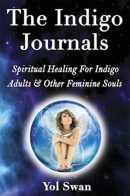 The Indigo Journals: Spiritual Healing For Indigo Adults & Other Feminine Souls by Yol Swan