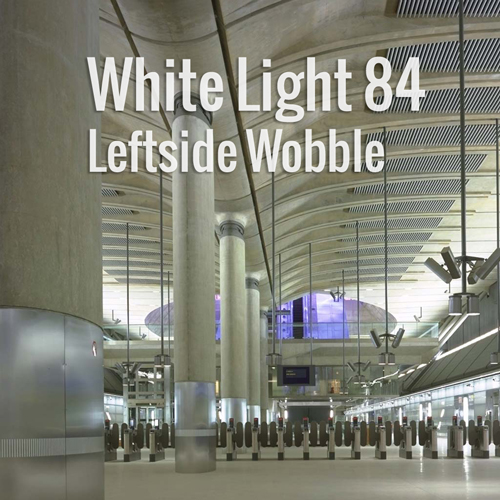 White Light 84 - Leftside Wobble