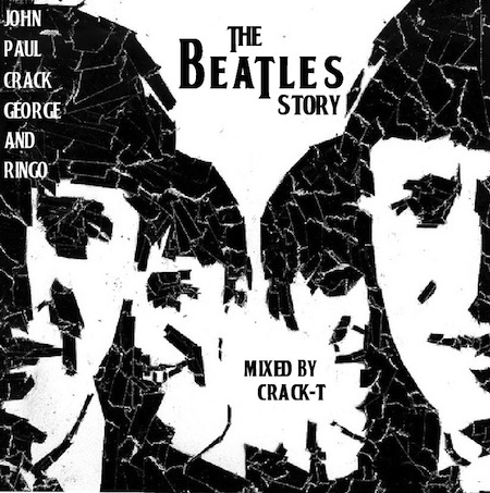 JOHN, PAUL, CRACK, GEORGE AND RINGO - THE BEATLES STORY MIXED BY CRACK-T