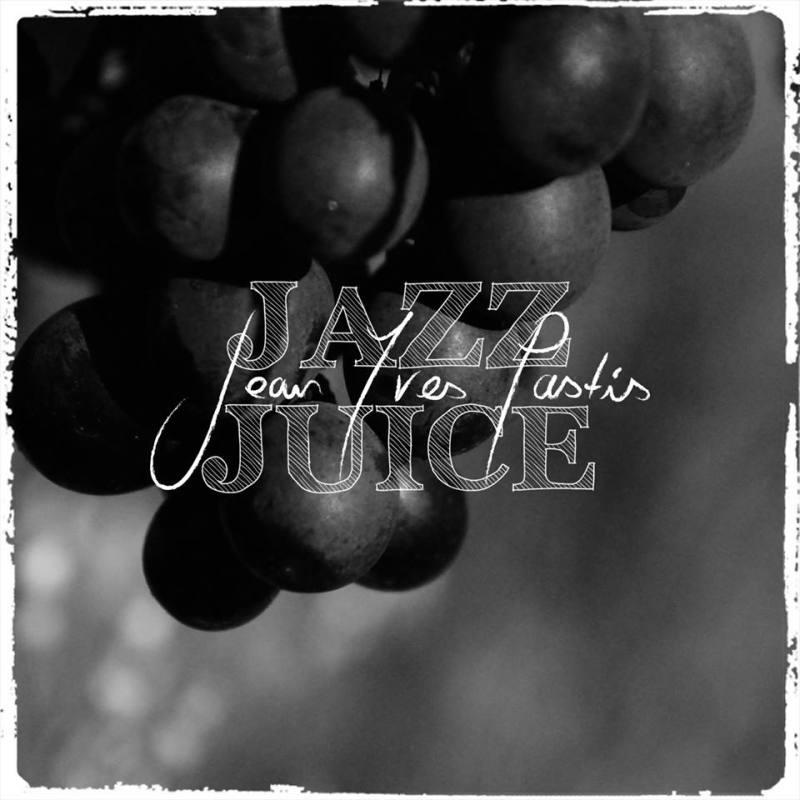 Jean Yves Pastis - Jazz Juice