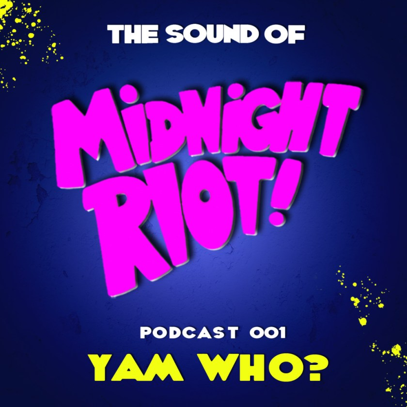 THE SOUND OF MIDNIGHT RIOT - Podcast 001 Yam Who