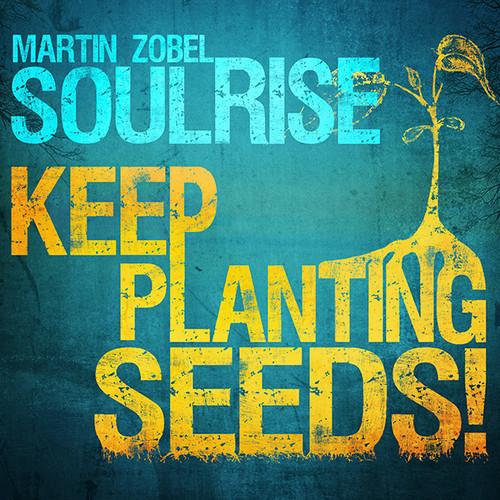 Martin Zobel & Soulrise - Keep Planting Seeds (Album MegaMix)