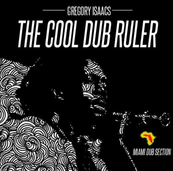 Miami Dub Section Meets Gregory Isaacs - The Cool Dub Ruler [Jah Blem Muzik]