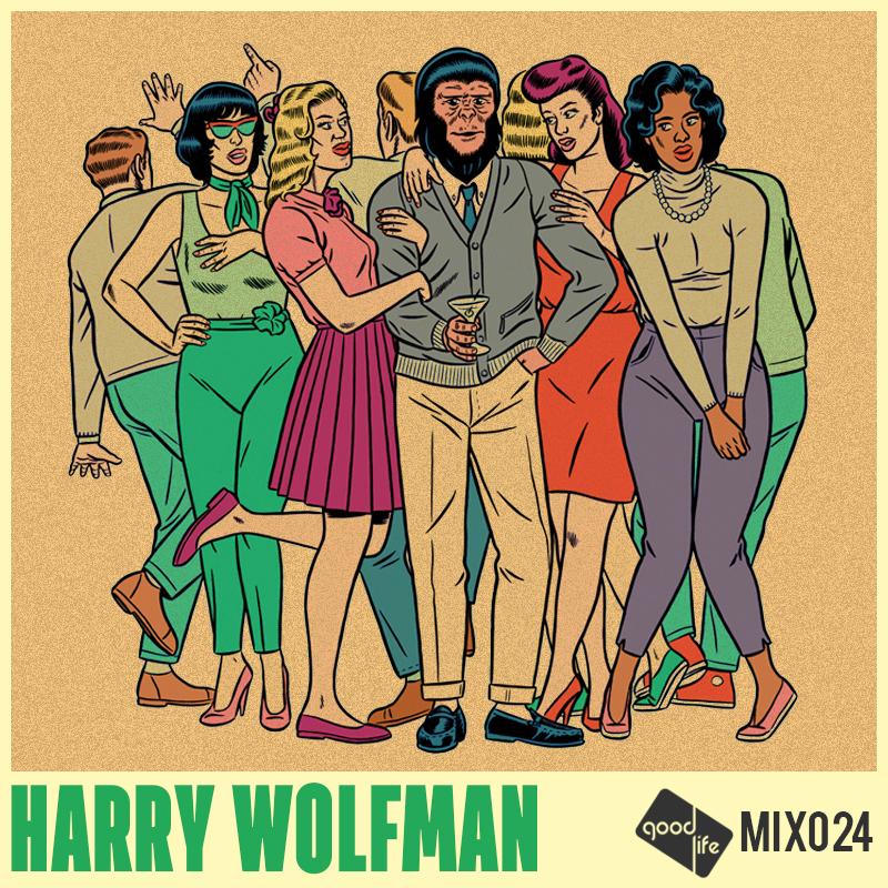 Good Life Mix 024 Harry Wolfman (free mixtape)
