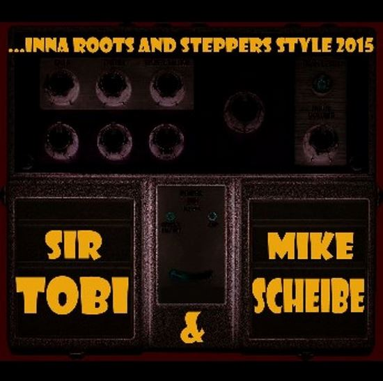 Sir Tobi & Mike Scheibe ... inna Roots & Steppers Style