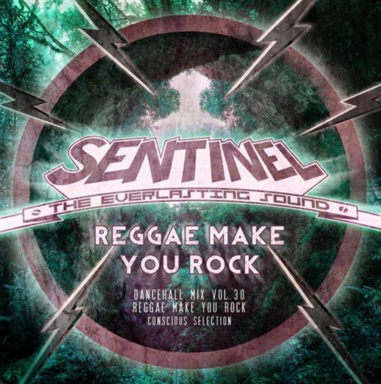 Sentinel Sound presents Dancehall Mix Vol 30 – Conscious Selection - Reggae make you rock