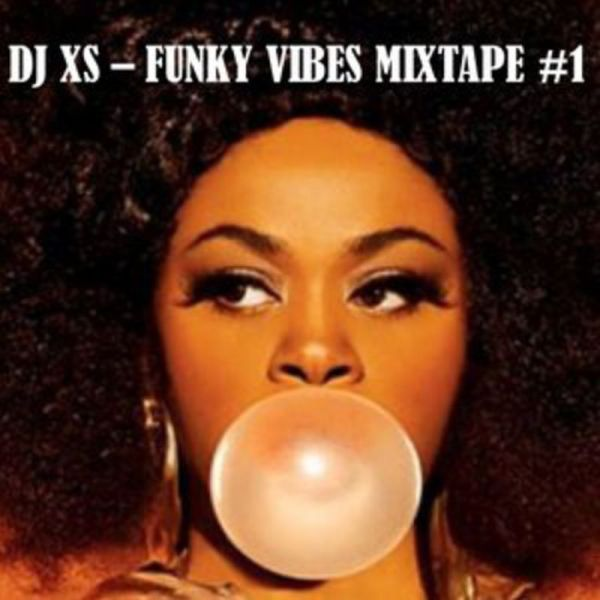 dj xs funky vibes mixtape #1