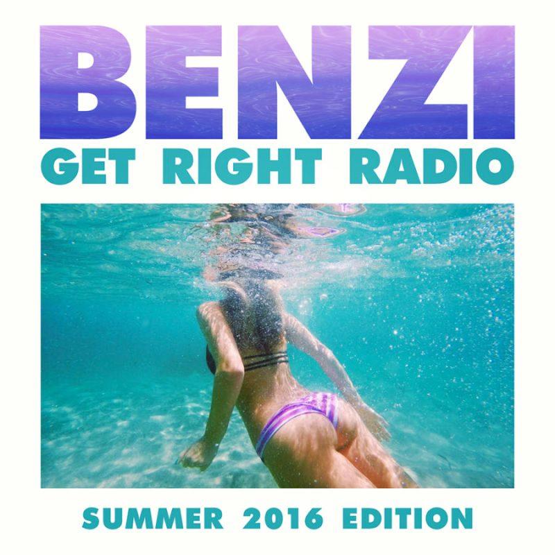 BENZI | Get Right Radio (Summer 2016 Edition)