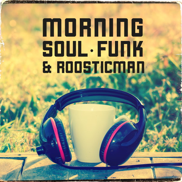 Morning Soul - Funk & Roosticman Coffee Mix