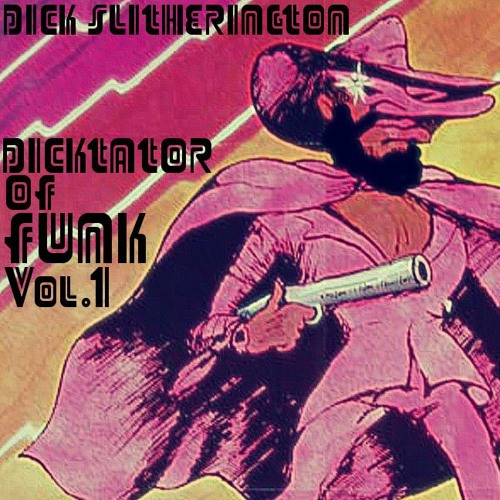 Dick Slitherington - Dicktator of Funk Vol.1 (FREE MixTape)