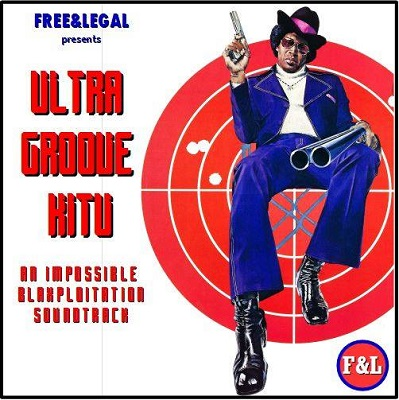 FREE&LEGAL presents: ULTRA GROOVE KITU - an impossible blaxploitation soundtrack