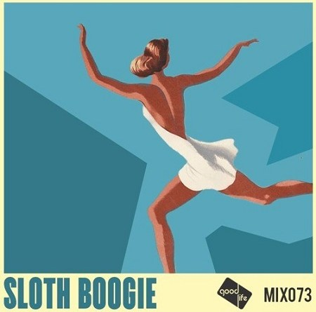 Good Life Mix 73: Sloth Boogie // free download