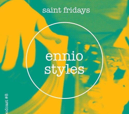 SAINT FRIDAYS PODCAST #8 ENNIO STYLES // free download