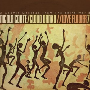 Nicola Conte & Cloud Danko – LOVE FLOWER – A Cosmic Message From The Third World – Vol.7