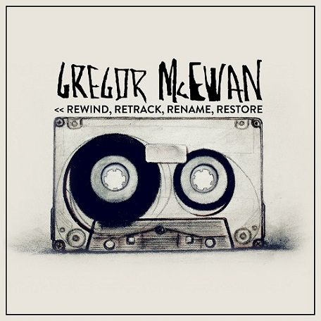 Videopremiere: Gregor McEwan - REWIND, RETRACK, RENAME, RESTORE + B-Seite TORN - erste Singleauskopplung aus dem kommenden Album FROM A TO BEGINNING + Tourdaten