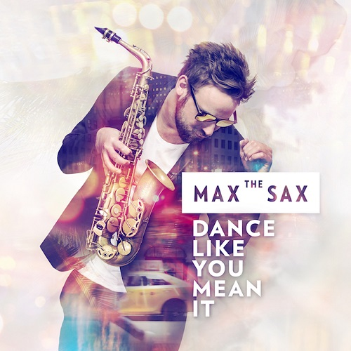 🎥 Videopremiere: MAX THE SAX - Dance Like You Mean It