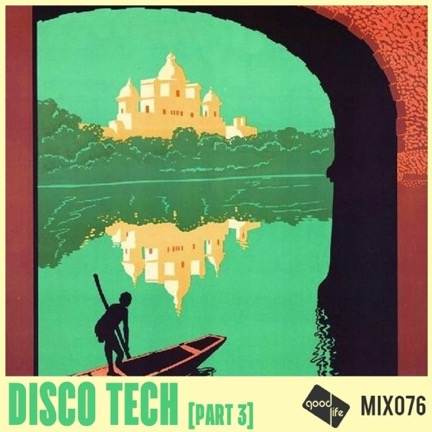 Good Life Mix 76: Disco Tech // free download