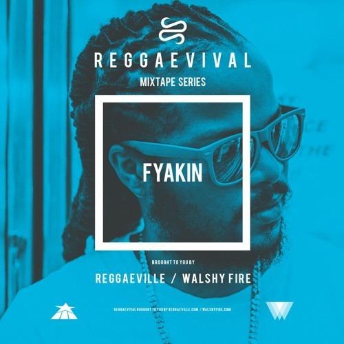 REGGAEVIVAL Mixtape Series - FYAKIN