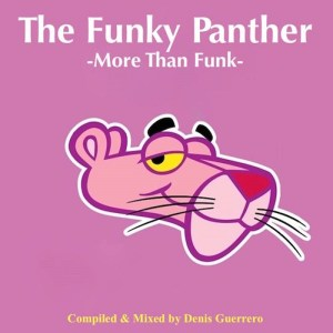 The Funky Panther -More Than Funk- compiled & mixed by Denis Guerrero (free DL)