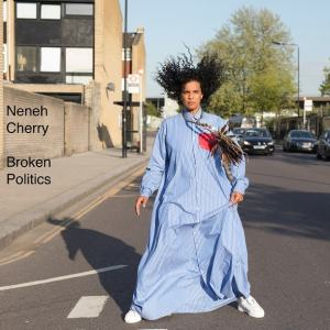 Happy Releaseday: Neneh Cherry - #BROKENPOLITICS • full Album stream
