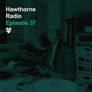 Hawthorne Radio Episode 37