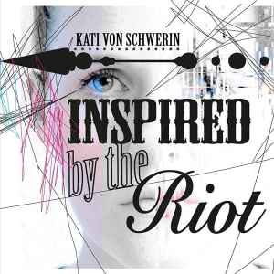 Album-Tipp: Kati von Schwerin - Inspired By The Riot • 2 Videos + full album stream