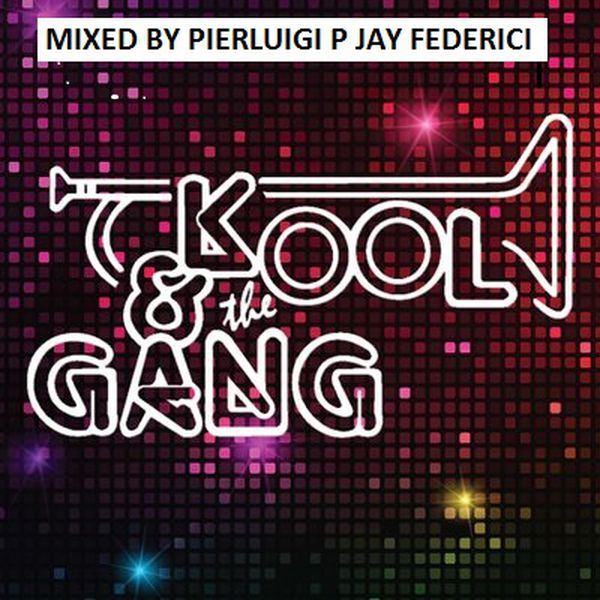 KOOL & THE GANG mixed by Pierluigi P Jay Federici