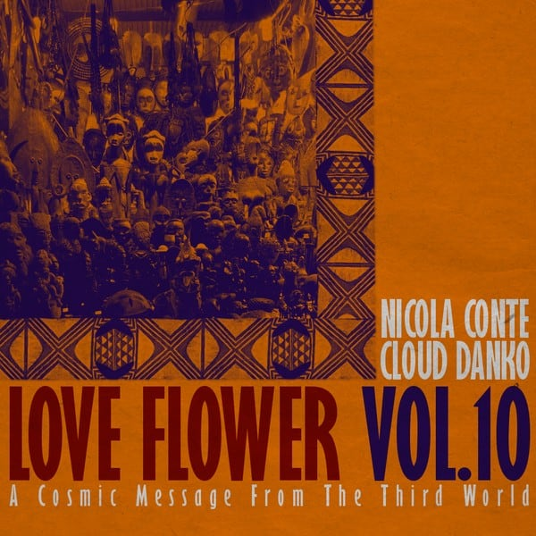 Nicola Conte & Cloud Danko – LOVE FLOWER – A Cosmic Message From The Third World – Vol.10