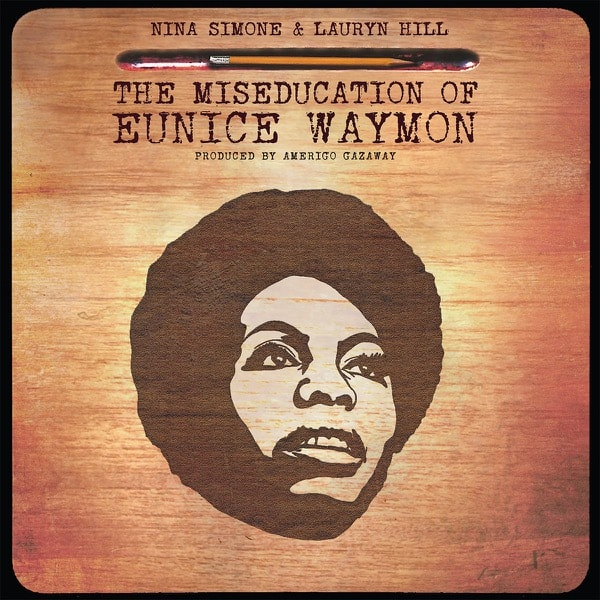 Nina Simone & Lauryn Hill - The Miseducation of Eunice Waymon • MashUp-Album by Amerigo Gazaway • free download