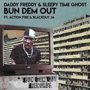 Daddy Freddy & Sleepy Time Ghost feat. Action Fire & Blackout JA - Bun Dem Out [Official Video 2019]