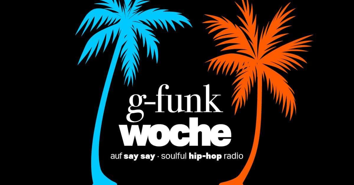 Radio-Tipp: G-FUNK-WOCHE auf say say