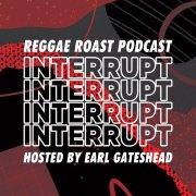 REGGAE ROAST PODCAST VOLUME 44: Interrupt's Production Mixtape – hosted by Earl Gateshead