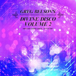 Greg Belson's Divine Disco Volume 2: Obscure Gospel Disco from 1979 to 1987 (Stream)