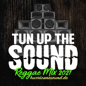 Tun Up The Sound Reggae Mix 2021