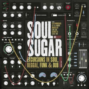 Excursions in Soul, Reggae, Funk & Dub – the sun-kissed album from the Soul Sugar collective