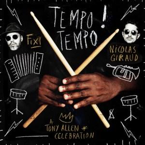 Fixi & Nicolas Giraud – Tempo Tempo! (A Tony Allen Celebration) • 2 Videos + Album-Stream