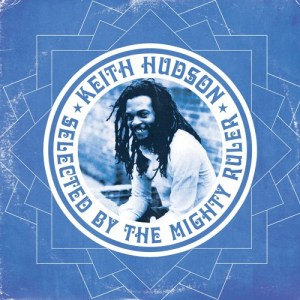 Keith Hudson – selected by The Mighty Ruler