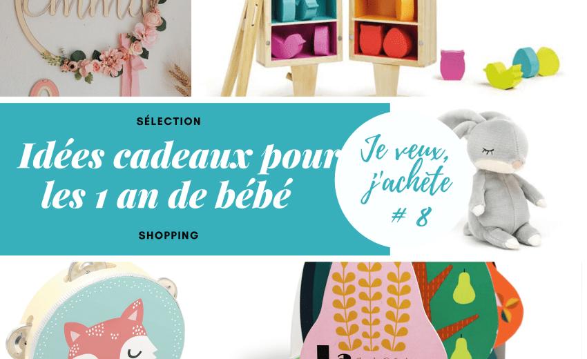 Je veux, j'achète 8 – Idées cadeaux pour les 1 an de bébé