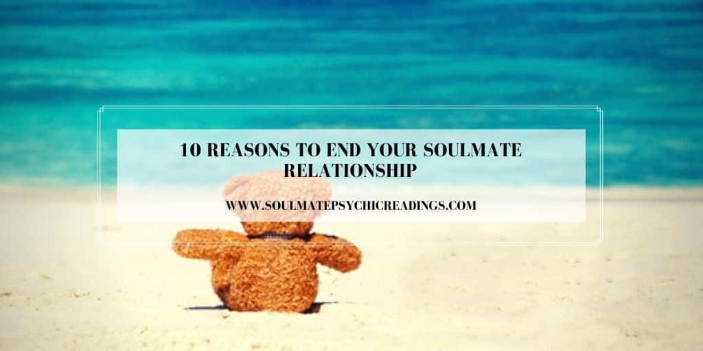 10 Reasons to End Your Soulmate Relationship