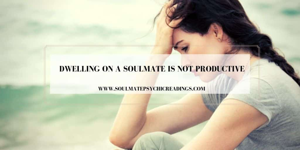Dwelling on a Soulmate is Not Productive