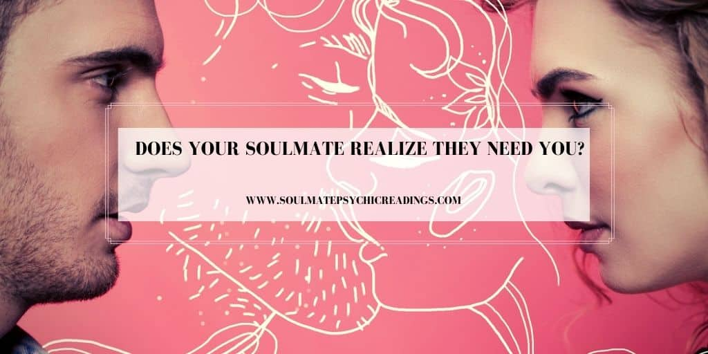 Does Your Soulmate Realize They Need You?