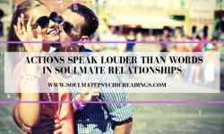 Actions Speak Louder than Words in Soulmate Relationships