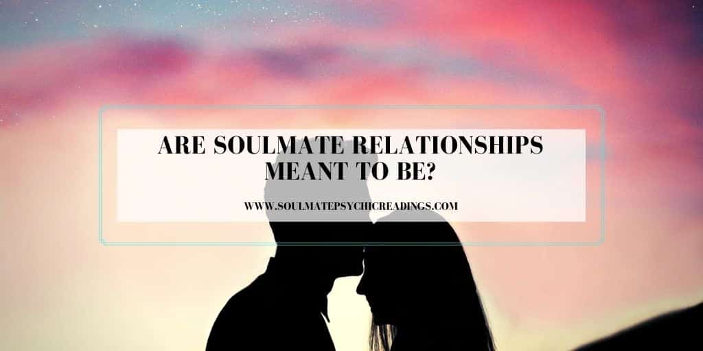 Are Soulmate Relationships Meant to Be?