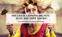 Soulmate Lessons: Dignity - Have You Lost Yours?